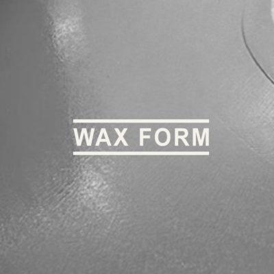 WAX FORM