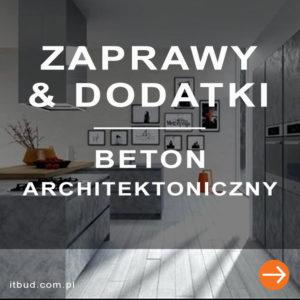 Beton architektoniczny, gotowe zaprawy i dodatki